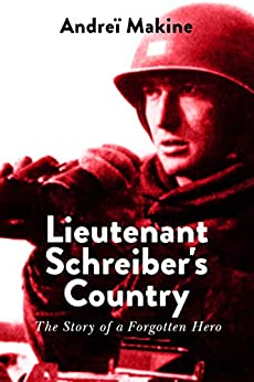 Lieutenant Schreiber's Country: The Story of a Forgotten Hero by [Andrei Makine, Grace McQuillan]