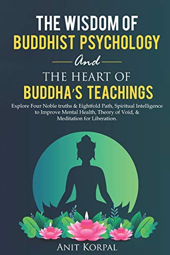 The Wisdom of Buddhist Psychology & The Heart of Buddha's teachings: Explore Four Noble truths & Eightfold Path, Spiritual Intelligence to improve mental health, theory of void, & meditation for