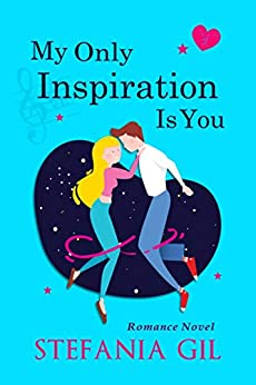 My Only Inspiration Is You by [Stefania Gil, Jessica Ishiyama]