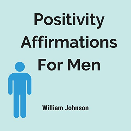 Positivity Affirmations for Men Audiobook By William Johnson cover art