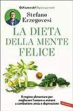 La dieta della mente felice: Il regime alimentare per migliorare l'umore e aiutarsi a combattere ansia e depressione