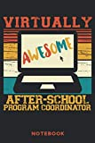 Virtually Awesome After-School Program Coordinator Notebook: 6'' x 9'' 120 Blank Lined Pages Journal...