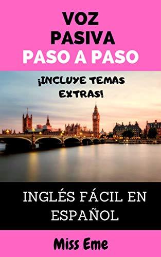 Voz pasiva paso a paso: Inglés fácil en español (Inglés básico desde cero nº 3) (Spanish Edition)