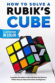 How To Solve A Rubik s Cube  Complete the Rubik's Cube with Easy and Quick to Follow Step-by-Step Instructions for Beginners