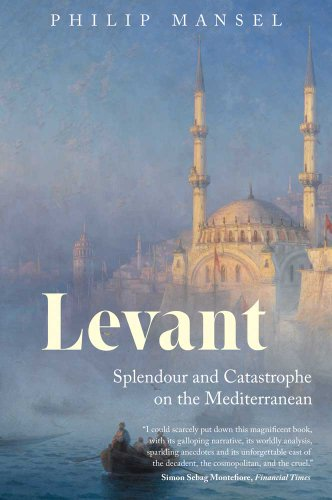 Levant: Splendour and Catastrophe on the Mediterranean