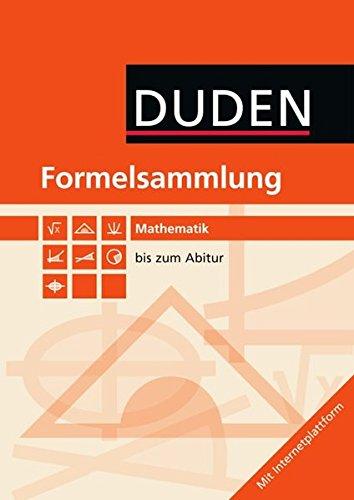 Formeln und Werte - Sekundarstufe I und II: Mathematik: Formelsammlung bis zum Abitur