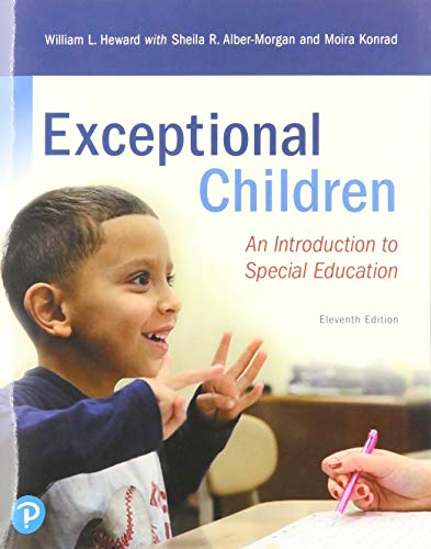 Compare Textbook Prices for Exceptional Children: An Introduction to Special Education 11 Edition ISBN 9780135160428 by Heward, William,Alber-Morgan, Sheila,Konrad, Moira