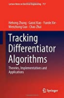 Tracking Differentiator Algorithms: Theories, Implementations and Applications (Lecture Notes in Electrical Engineering, 717)