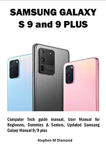SAMSUNG GALAXY S 9 and 9 PLUS: Computer Tech guide manual, User Manual for Beginners, Dummies & Seniors, Updated Samsung Galaxy Manual 9/9 plus (English Edition)