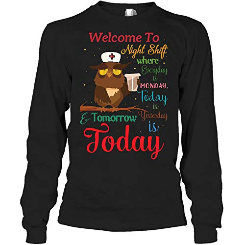 AZSTEEL Night Shift Where Everyday is Monday Today is Yesterday and Tomorrow is Today Long Sleeve Shirt
