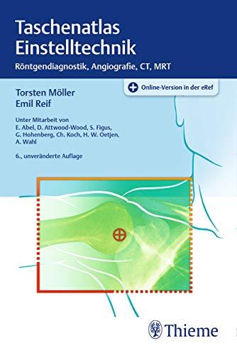 Taschenatlas Einstelltechnik: Röntgendiagnostik, Angiographie, CT, MRT