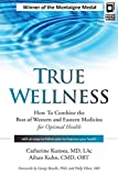 True Wellness: How to Combine the Best of Western and Eastern Medicine for Optimal Health