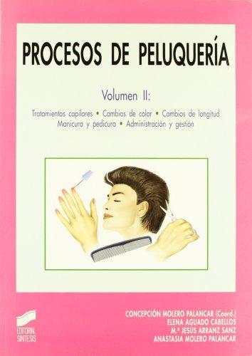 Procesos de peluquería. Vol. II: Tratamientos capilares. Cambios de color. Cambios de longitud. Manicura y pedicura. Administración y gestión