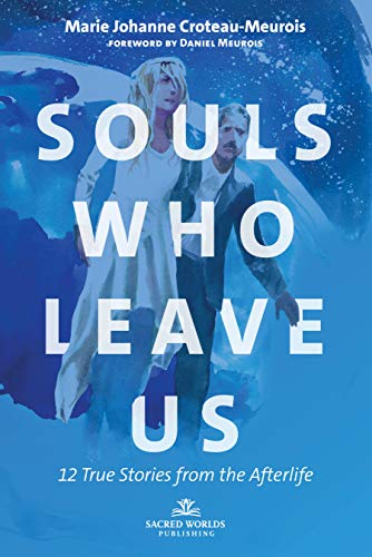 Souls who leave us: 12 True Stories from the Afterlife