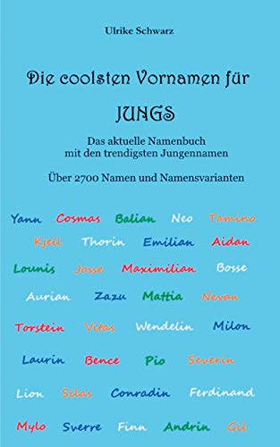 Die 2700 coolsten Vornamen für Jungs - Das aktuelle Namenbuch mit den trendigsten Jungennamen: Über 2700 internationale Namen und Namensvarianten