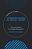 Communication As Social Theory: The Social Side of Knowledge Management (Emerald Points)