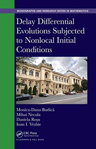 Delay Differential Evolutions Subjected to Nonlocal Initial Conditions (Chapman & Hall/CRC Monographs and Research Notes in Mathematics Book 24) (English Edition)