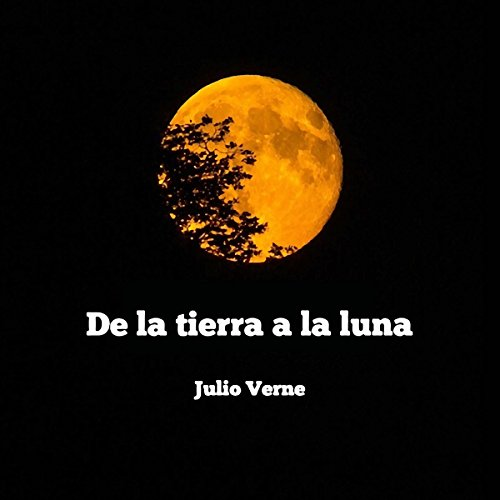 De la Tierra la Luna [Of the Earth the Moon] audiobook cover art
