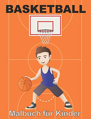 BASKETBALL Malbuch für Kinder: Ein Malbuch für Mädchen und Jungen, die Reifen / 40 Illustrationen lieben ein schönes Geschenk für alle Gelegenheiten