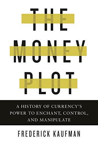 Image of The Money Plot: A History of Currency's Power to Enchant, Control, and Manipulate