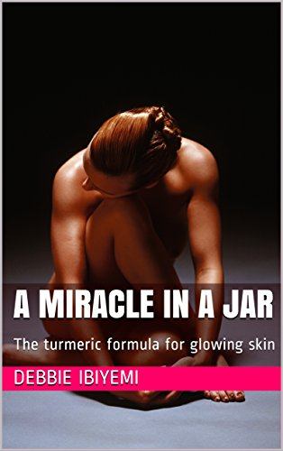 A miracle in a jar: The turmeric formula for glowing skin (English Edition)