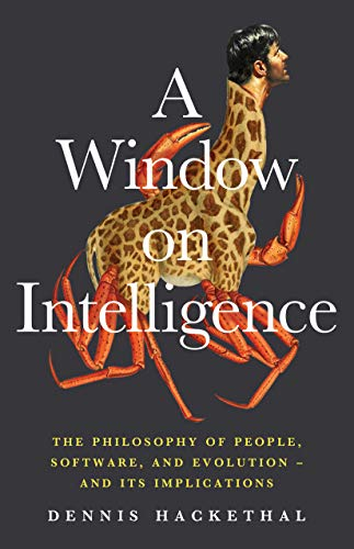 Amazon Com A Window On Intelligence The Philosophy Of People Software And Evolution And Its Implications Ebook Hackethal Dennis Kindle Store