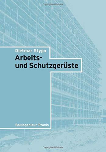 Arbeits- und Schutzgerüste (Bauingenieur-Praxis)