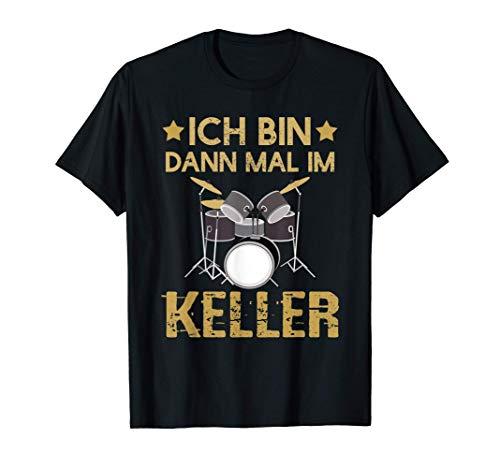 Ich bin dann mal im Keller Schlagzeug Schlagzeuger Drummer T-Shirt