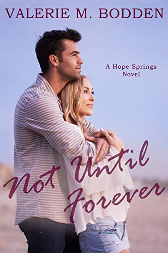 Not Until Forever: A Christian Romance (Hope Springs Book 1) by [Valerie M. Bodden]