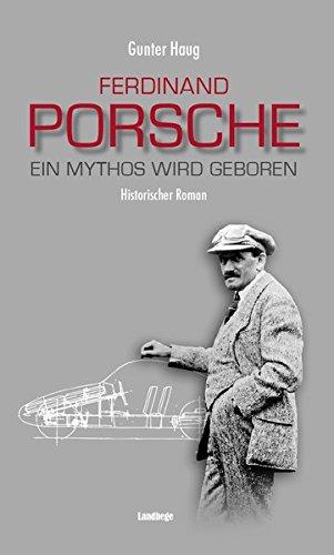Ferdinand Porsche: Ein Mythos wird geboren