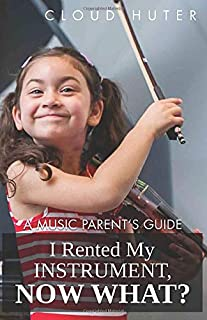 I Rented My Instrument, Now What? A Music Parent's Guide