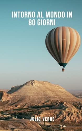 Intorno al mondo in 80 giorni: Un romanzo classico della letteratura universale sulle linee di jules verne