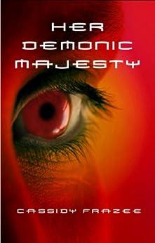 Her Demonic Majesty by [Cassidy Frazee]
