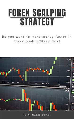 FOREX SCALPING STRATEGY: HOW TO MAKE MONEY FASTER IN FOREX MARKET (NBL Book 2) (English Edition)
