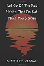 Let Go Of The Bad Habits That Do Not Make You Strong Gratitude Journal: Lined Paper For Personal Diary Composition