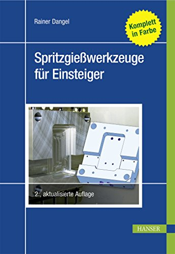 Spritzgießwerkzeuge für Einsteiger: (Fachbuch für Spritzguss)