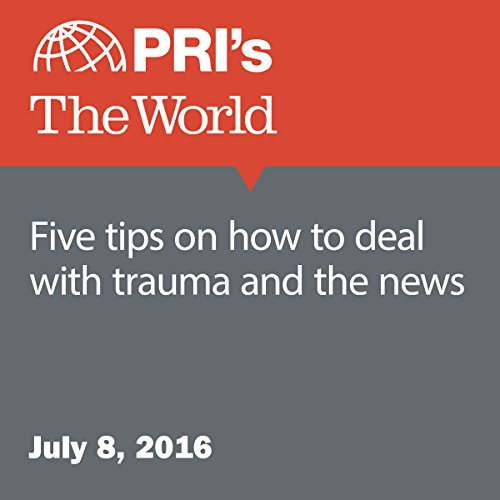 Five Tips on How to Deal with Trauma and the News cover art