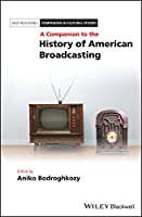A Companion to the History of American Broadcasting (Blackwell Companions in Cultural Studies)
