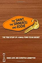 The Saint, The Sinner(s) and Eddie: The True Story of a Small-town Texas Secret