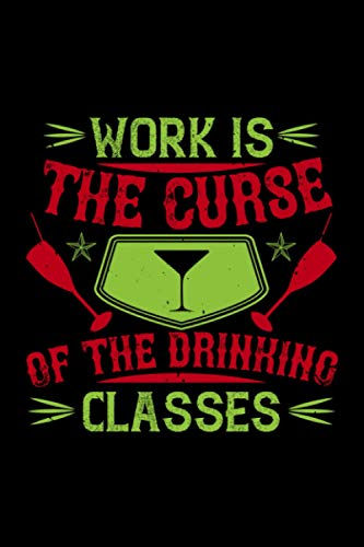 Drinking Notebook work is the curse of the drinking classes: Notebook with 120 lined pages 6x9 inches great as drinking gift