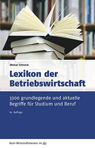 Lexikon der Betriebswirtschaft: 3.300 grundlegende und aktuelle Begriffe für Studium und Beruf (Beck-Wirtschaftsberater im dtv)