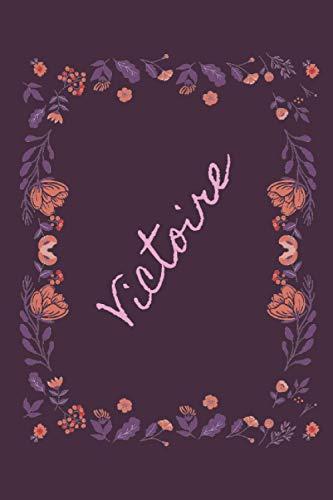 Victoire: Cadeau personnalisé prénom Victoire ,Carnet de Notes/Journal intime, thème des fleurs ,Cadeau Original pour meilleure amie, copine, cousine, tante, maman, petite fille