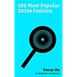Focus On: 100 Most Popular 2010s Fashion: Adidas, Nike, Inc., H&M, Louis Vuitton, Air Jordan, Gucci, Dreadlocks, Tattoo, FUBU, Levi Strauss & Co., etc. (English Edition)