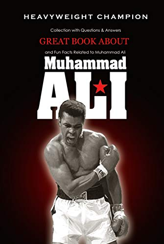 Great Book about Muhammad Ali Heavyweight Champion: Collection with Questions & Answers and Fun Facts Related to Muhammad Ali : The Story of Muhammad Ali (English Edition)