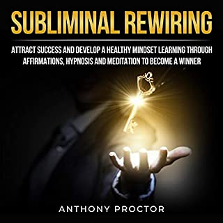 Subliminal Rewiring     Attract Success and Develop a Healthy Mindset Learning Through Affirmations, Hypnosis, and Meditation to Become a Winner              By:                                                                                                                                 Anthony Proctor                               Narrated by:                                                                                                                                 KC Wayman                      Length: 3 hrs and 16 mins     9 ratings     Overall 4.6