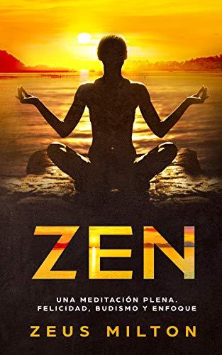 Zen: Una Meditación Plena. Felicidad, Budismo y Enfoque (English Edition)