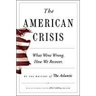 The American Crisis: What Went Wrong. How We Recover.
