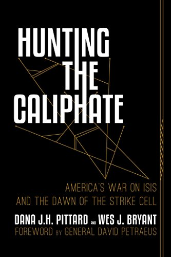 Compare Textbook Prices for Hunting the Caliphate: America's War on ISIS and the Dawn of the Strike Cell  ISBN 9781642930559 by Pittard, Dana J. H.,Bryant, Wes J.,Petraeus, General David
