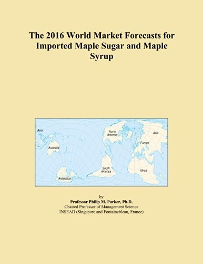The 2016 World Market Forecasts for Imported Maple Sugar and Maple Syrup