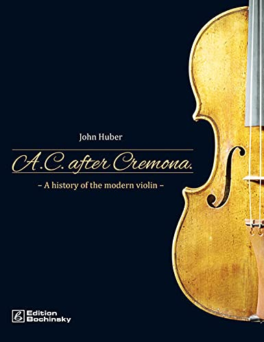 A.C. After Cremona: A History of the Modern Violin